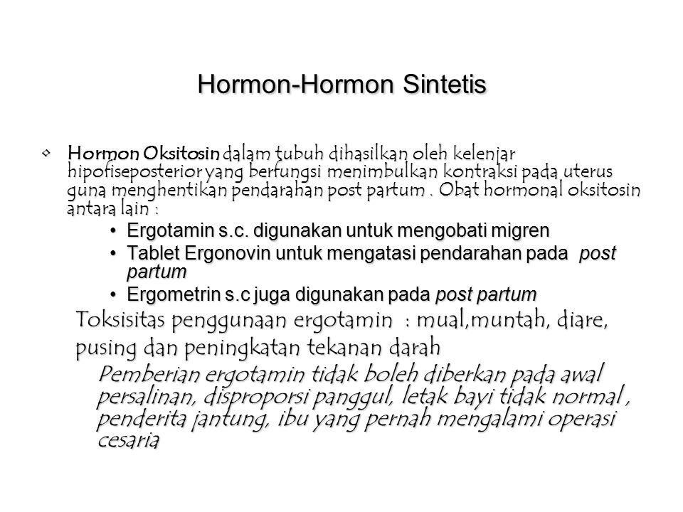 Hormon-Hormon Sintetis Hormon Oksitosin dalam tubuh dihasilkan oleh kelenjar hipofiseposterior yang berfungsi menimbulkan kontraksi pada uterus guna menghentikan pendarahan post partum.