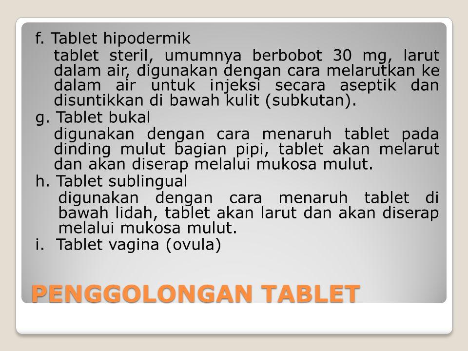 f. Tablet hipodermik tablet steril, umumnya berbobot 30 mg, larut dalam air, digunakan dengan cara melarutkan ke dalam air untuk injeksi secara asepti