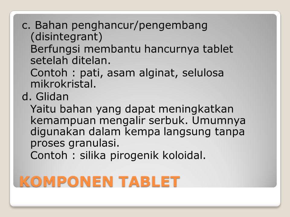 c.Bahan penghancur/pengembang (disintegrant) Berfungsi membantu hancurnya tablet setelah ditelan.
