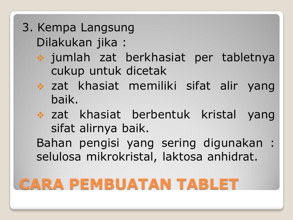 CARA PEMBUATAN TABLET 3. Kempa Langsung Dilakukan jika :  jumlah zat berkhasiat per tabletnya cukup untuk dicetak  zat khasiat memiliki sifat alir y