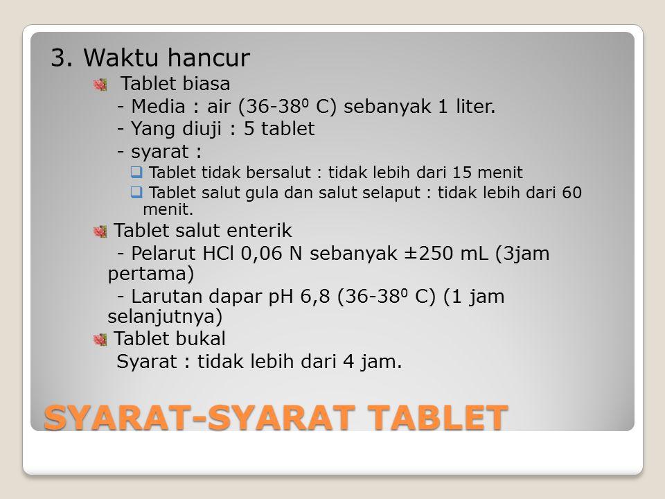 3. Waktu hancur Tablet biasa - Media : air (36-38 0 C) sebanyak 1 liter. - Yang diuji : 5 tablet - syarat :  Tablet tidak bersalut : tidak lebih dari