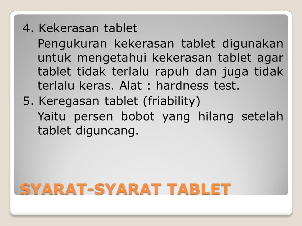 4. Kekerasan tablet Pengukuran kekerasan tablet digunakan untuk mengetahui kekerasan tablet agar tablet tidak terlalu rapuh dan juga tidak terlalu ker