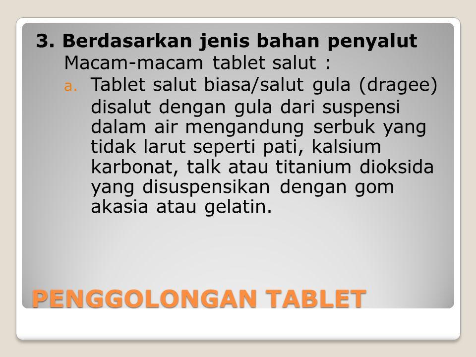 3. Berdasarkan jenis bahan penyalut Macam-macam tablet salut : a. Tablet salut biasa/salut gula (dragee) disalut dengan gula dari suspensi dalam air m
