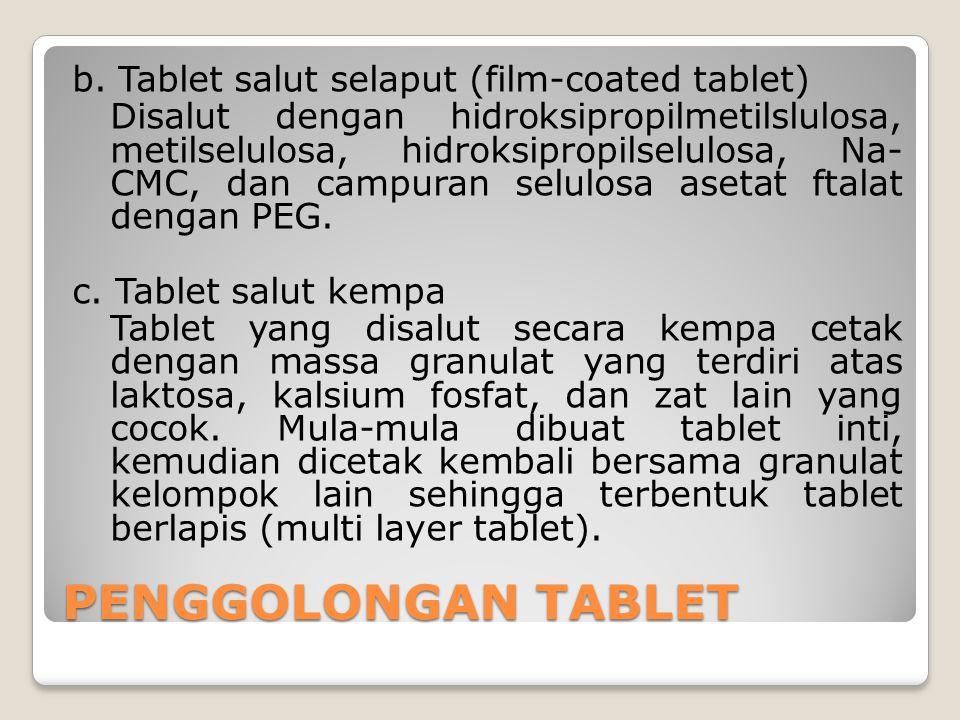 b. Tablet salut selaput (film-coated tablet) Disalut dengan hidroksipropilmetilslulosa, metilselulosa, hidroksipropilselulosa, Na- CMC, dan campuran s