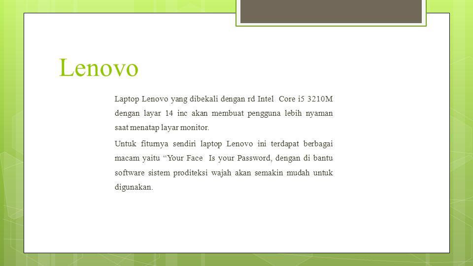 Lenovo Laptop Lenovo yang dibekali dengan rd Intel Core i5 3210M dengan layar 14 inc akan membuat pengguna lebih nyaman saat menatap layar monitor. Un