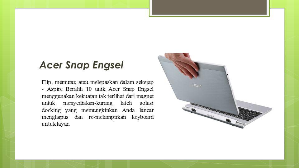 Acer Snap Engsel Flip, memutar, atau melepaskan dalam sekejap - Aspire Beralih 10 unik Acer Snap Engsel menggunakan kekuatan tak terlihat dari magnet