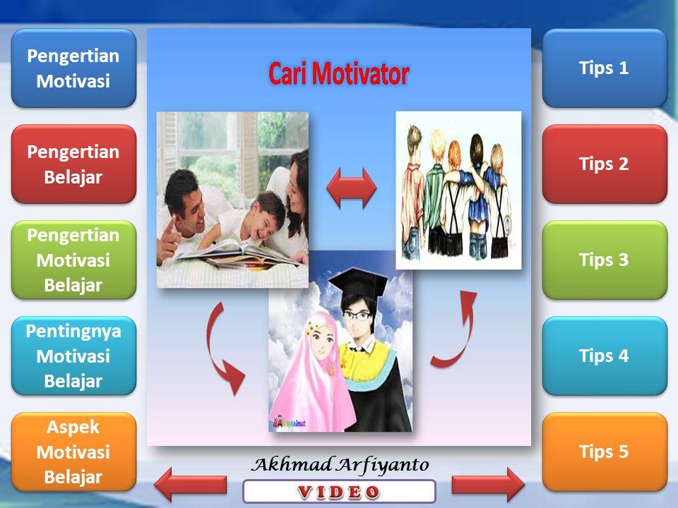 Pengertian Motivasi Pengertian Motivasi Pengertian Belajar Pengertian Belajar Pengertian Motivasi Belajar Pengertian Motivasi Belajar Pentingnya Motivasi Belajar Pentingnya Motivasi Belajar Aspek Motivasi Belajar Aspek Motivasi Belajar Tips 1 Tips 2 Tips 3 Tips 4 Tips 5 Akhmad Arfiyanto