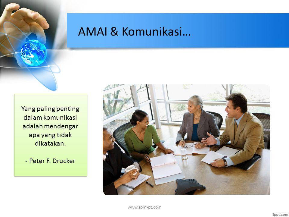 AMAI & Komunikasi… www.spm-pt.com Yang paling penting dalam komunikasi adalah mendengar apa yang tidak dikatakan. - Peter F. Drucker Yang paling penti