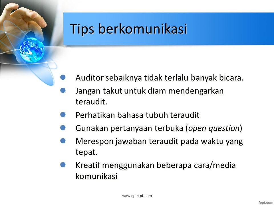 Tips berkomunikasi Auditor sebaiknya tidak terlalu banyak bicara. Jangan takut untuk diam mendengarkan teraudit. Perhatikan bahasa tubuh teraudit Guna