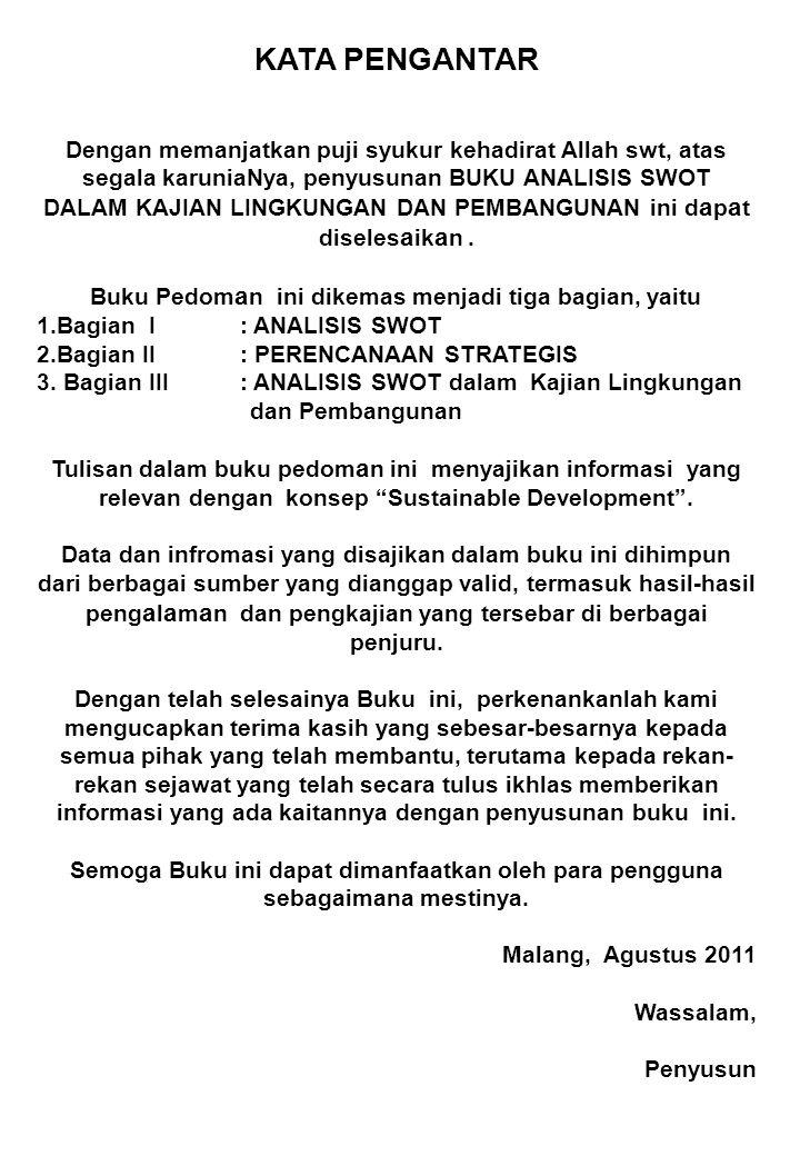 DAFTAR ISI PENDAHULUAN PERENCANAAN STRATEGIS MENENTUKAN STRATEGI BERDASARKAN ANALISIS SWOT ANALISIS SWOT : RTRW PROPINSI PAPUA BARAT ANALISIS MATRIKS SWOT ANALISIS SWOT : PENYUSUNAN RENSTRA IPB Metode Survey untuk Analisis SWOT ANALISIS KUADRAN DALAM SWOT 1 6 17 21 28 34 37 40 ANALISIS SWOT DALAM PENGEMBANGAN TANAMAN KOPI44 ANALISIS SWOT USAHA GARMENT48 ANALYTICAL HIERARCHY PROCESS (AHP) PENGELOLAAN PASAR INDUK AGROBIS JATIM 52 ANALISIS SWOT: PENGOLAHAN LIMBAH67 ANALISIS SWOT: PENGELOLAAN SUMBERDAYA LAHAN PADA CAGAR ALAM 72 ANALISIS SWOT: KAJIAN DAMPAK KERUSAKAN LINGKUNGAN AKIBAT KEGIATAN PENAMBANGAN PASIR 79 ANALISIS SWOT: PENGELOLAAN SAMPAH88 ANALISIS SWOT: STRATEGI PENGEMBANGAN HUTAN RAKYAT PINUS99 DAFTAR PUSTAKA106