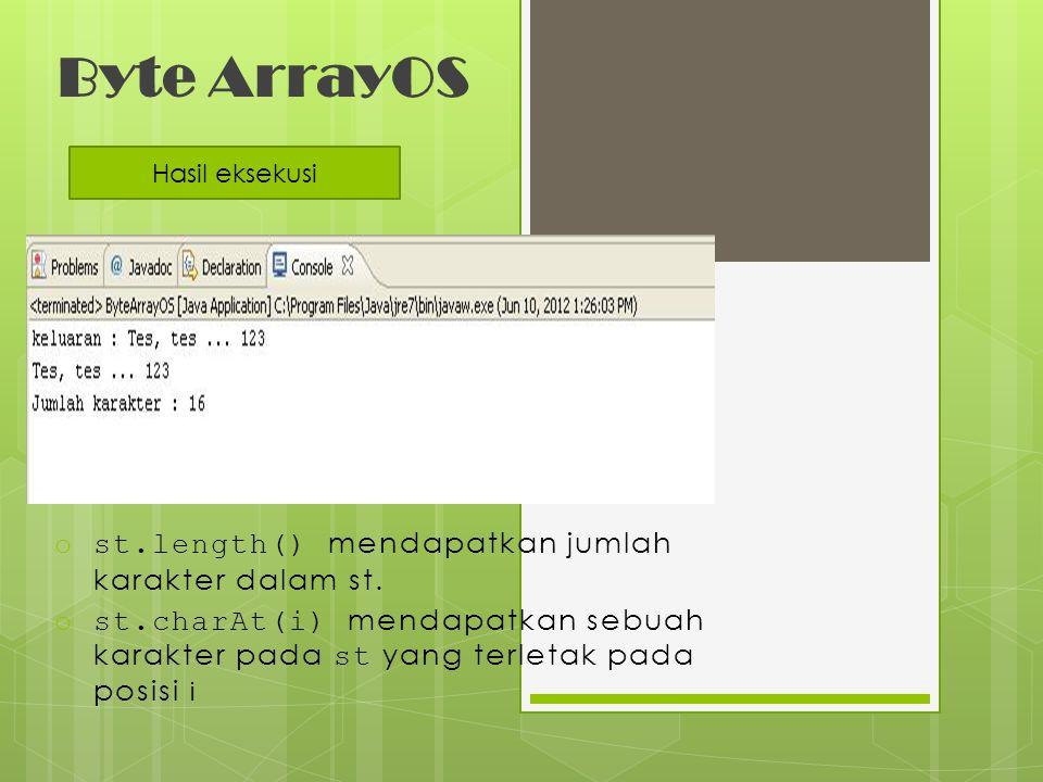 Byte ArrayOS ost.length() mendapatkan jumlah karakter dalam st. ost.charAt(i) mendapatkan sebuah karakter pada st yang terletak pada posisi i Hasil ek