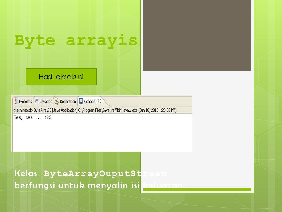 Byte arrayis Kelas ByteArrayOuputStream berfungsi untuk menyalin isi keluaran Hasil eksekusi