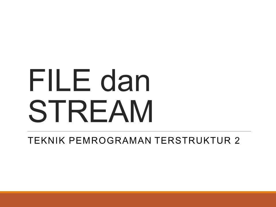 FILE dan STREAM TEKNIK PEMROGRAMAN TERSTRUKTUR 2