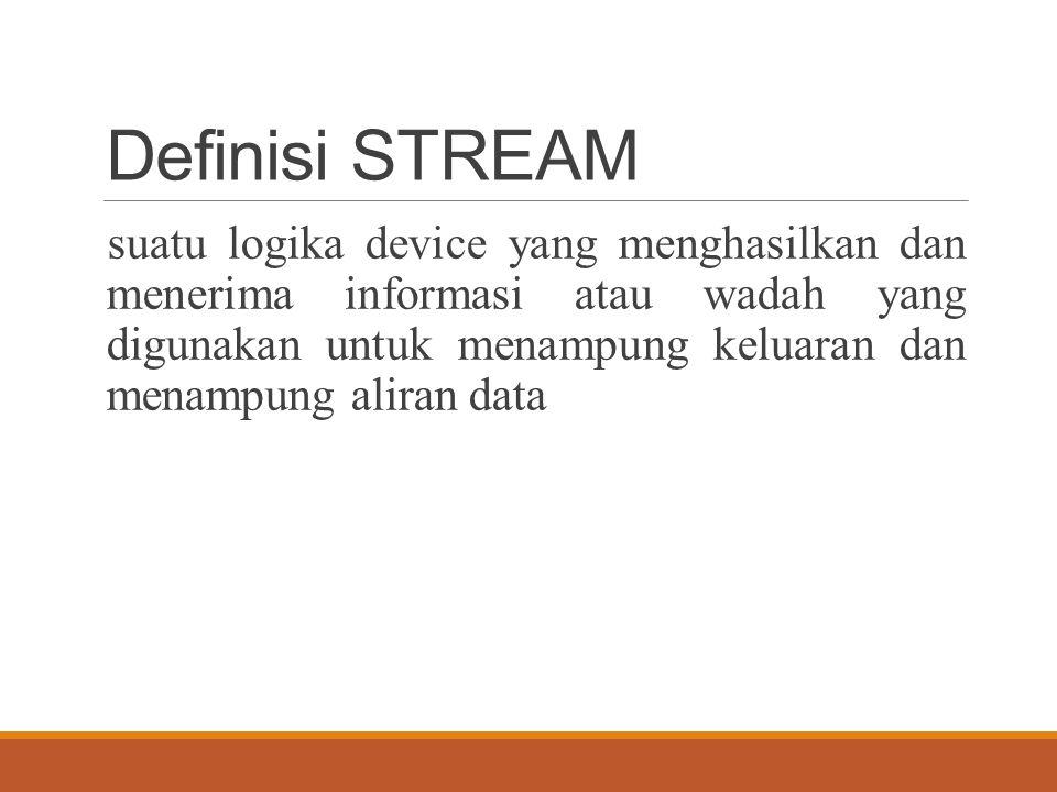 Definisi STREAM suatu logika device yang menghasilkan dan menerima informasi atau wadah yang digunakan untuk menampung keluaran dan menampung aliran data