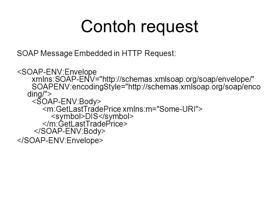 Contoh request SOAP Message Embedded in HTTP Request: DIS