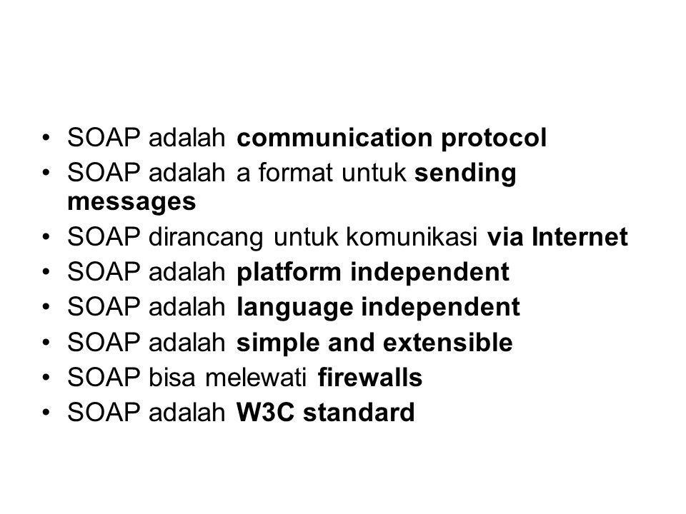 SOAP adalah communication protocol SOAP adalah a format untuk sending messages SOAP dirancang untuk komunikasi via Internet SOAP adalah platform indep