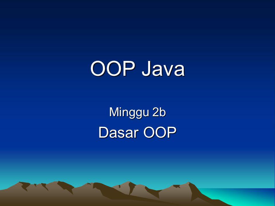 OOP Java Minggu 2b Dasar OOP
