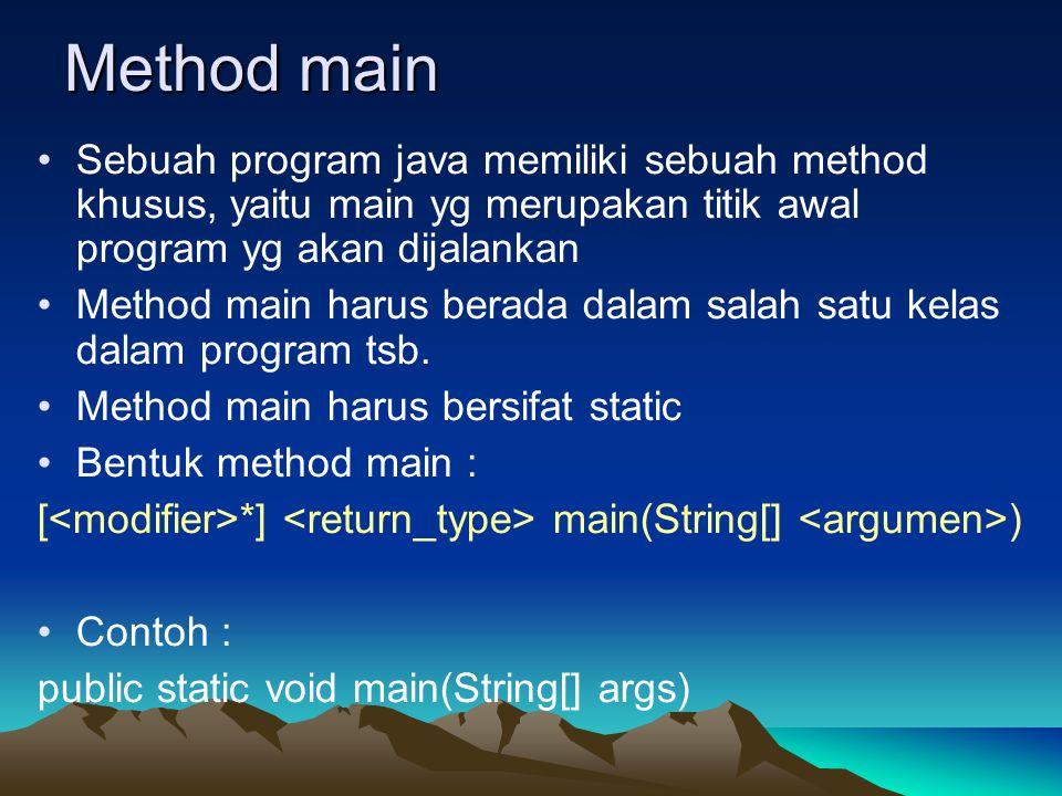 Method main Sebuah program java memiliki sebuah method khusus, yaitu main yg merupakan titik awal program yg akan dijalankan Method main harus berada