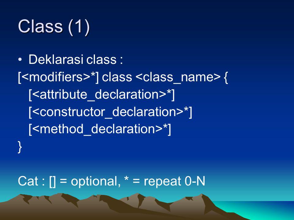 Class (1) Deklarasi class : [ *] class { [ *] } Cat : [] = optional, * = repeat 0-N