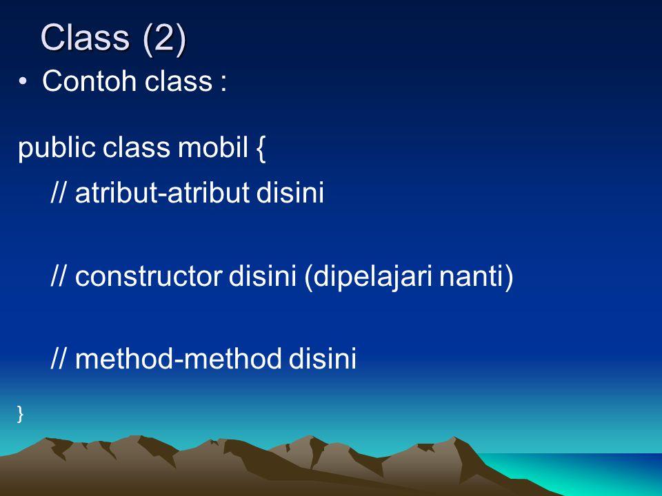 Class (2) Contoh class : public class mobil { // atribut-atribut disini // constructor disini (dipelajari nanti) // method-method disini }