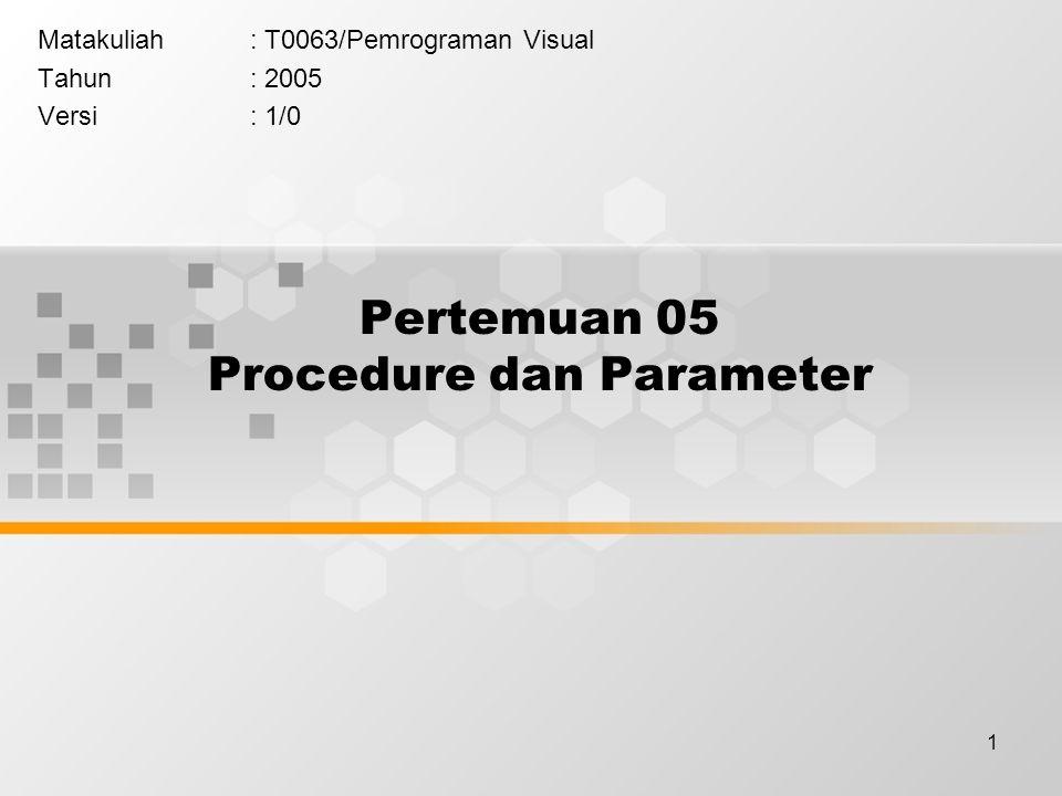 1 Pertemuan 05 Procedure dan Parameter Matakuliah: T0063/Pemrograman Visual Tahun: 2005 Versi: 1/0
