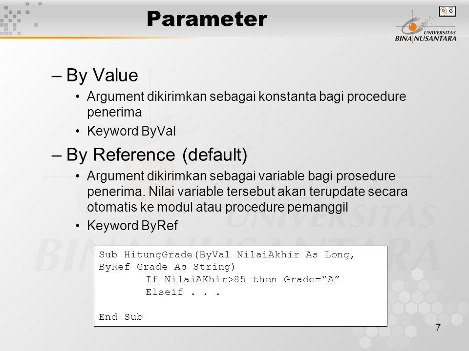 7 Parameter –By Value Argument dikirimkan sebagai konstanta bagi procedure penerima Keyword ByVal –By Reference (default) Argument dikirimkan sebagai variable bagi prosedure penerima.