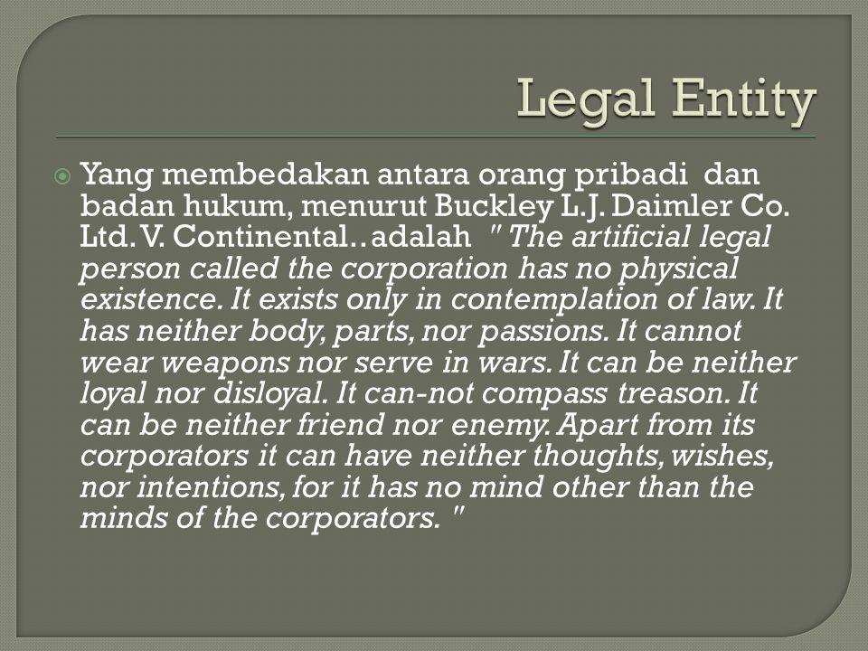  Yang membedakan antara orang pribadi dan badan hukum, menurut Buckley L.J. Daimler Co. Ltd. V. Continental.. adalah
