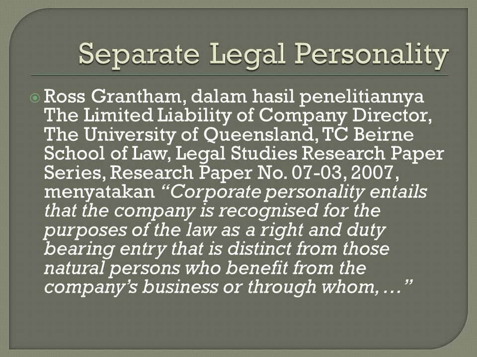  Ross Grantham, dalam hasil penelitiannya The Limited Liability of Company Director, The University of Queensland, TC Beirne School of Law, Legal Stu