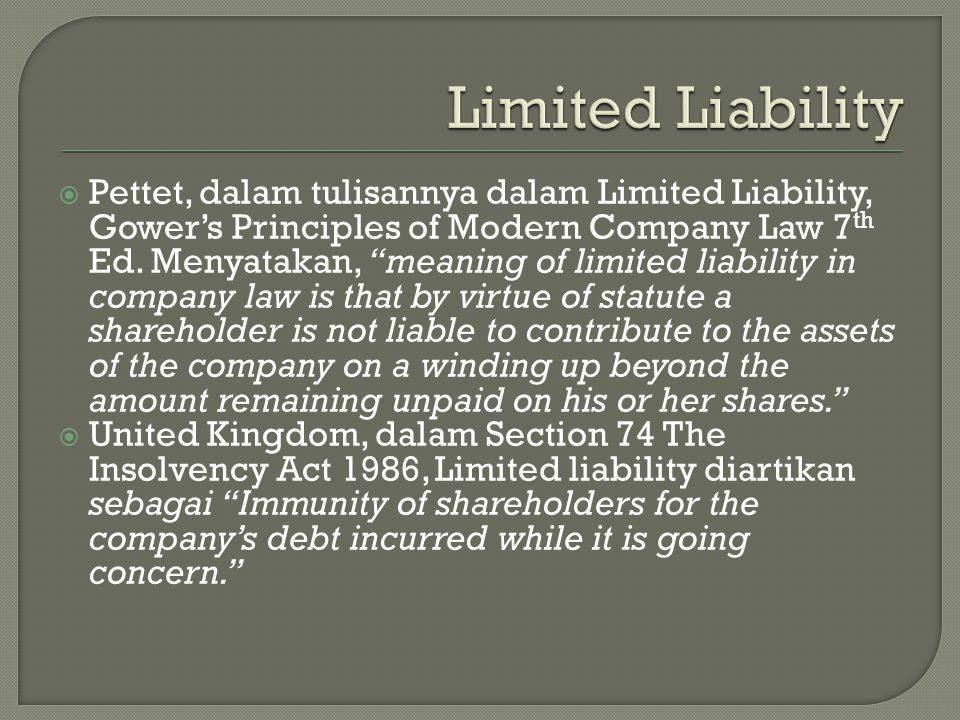 " Pettet, dalam tulisannya dalam Limited Liability, Gower's Principles of Modern Company Law 7 th Ed. Menyatakan, ""meaning of limited liability in com"