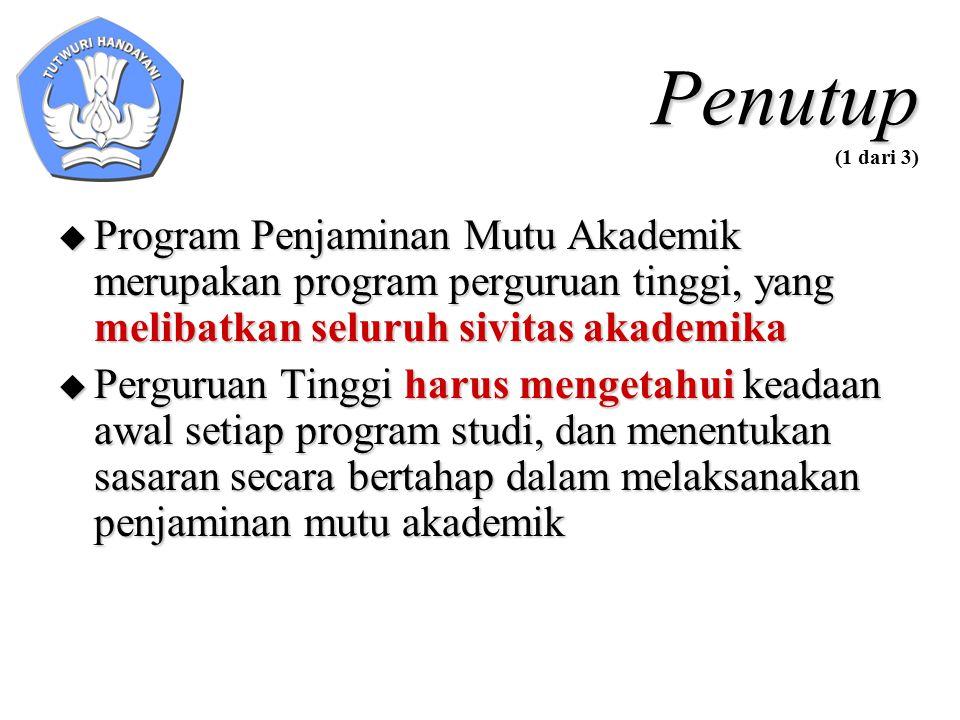 Penutup Penutup (1 dari 3)  Program Penjaminan Mutu Akademik merupakan program perguruan tinggi, yang melibatkan seluruh sivitas akademika  Pergurua