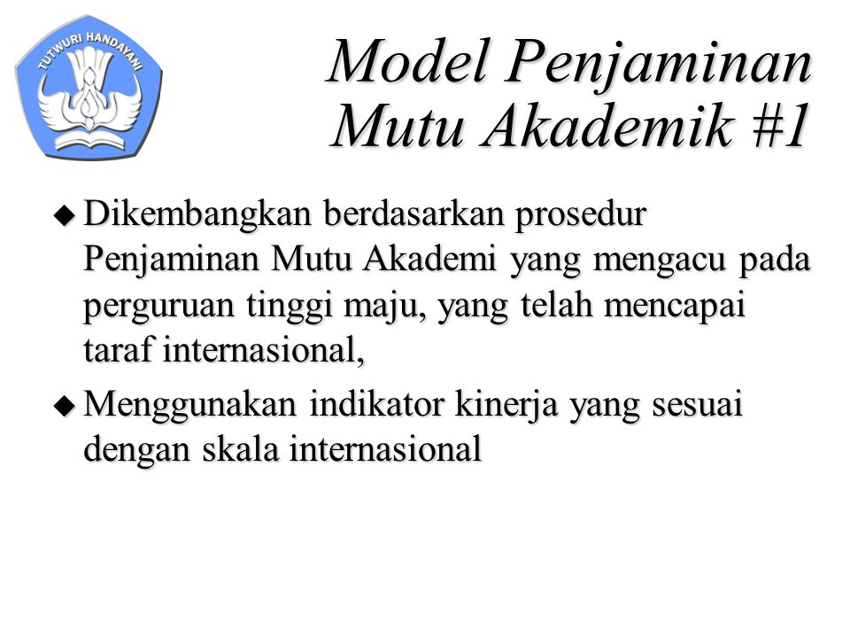 Diagram Model PMA #1 QAStandard International Keadaan Awal Perguruan Tinggi Capaian Upaya III dst.nya Capaian Upaya I Capaian Upaya II International Standard Saran & Upaya Perbaikan Saran &Upaya Perbaikan Saran &Upaya Perbaikan Evaluasi Diri Implementasi PMA Standard Internasional Saran &Upaya Perbaikan