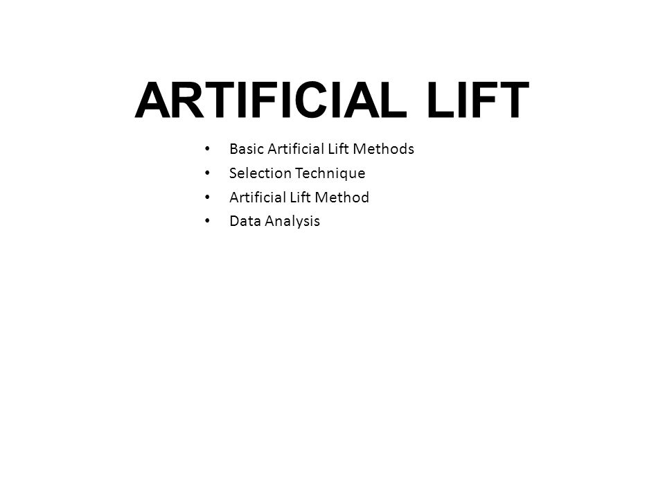 Basic Artificial Lift Methods Selection Technique Artificial Lift Method Data Analysis ARTIFICIAL LIFT