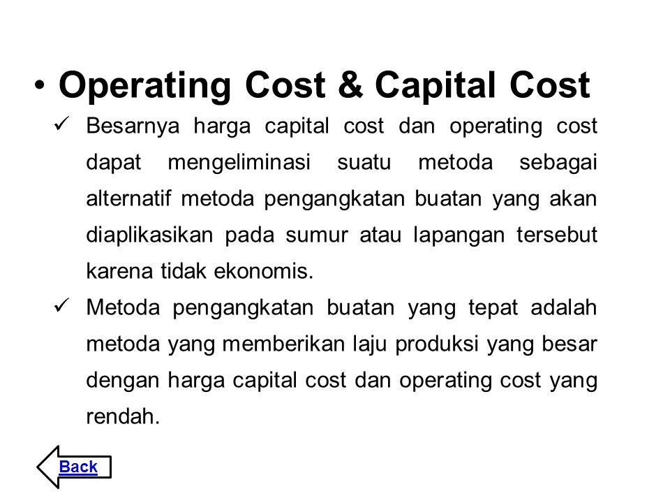 Operating Cost & Capital Cost Besarnya harga capital cost dan operating cost dapat mengeliminasi suatu metoda sebagai alternatif metoda pengangkatan b