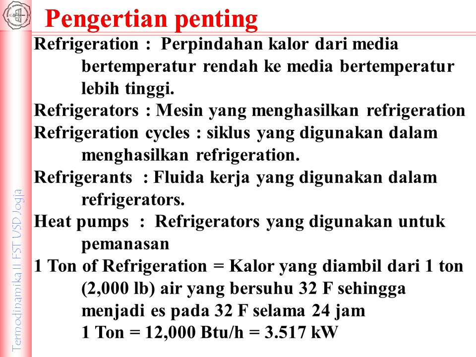 Termodinamika II FST USD Jogja Pengertian penting Refrigeration : Perpindahan kalor dari media bertemperatur rendah ke media bertemperatur lebih tingg