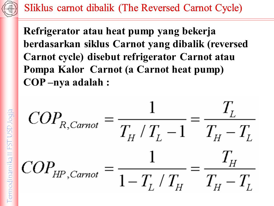 Termodinamika II FST USD Jogja SIiklus carnot dibalik (The Reversed Carnot Cycle) Refrigerator atau heat pump yang bekerja berdasarkan siklus Carnot y