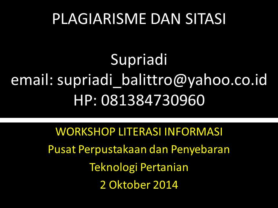 PLAGIARISME DAN SITASI Supriadi email: supriadi_balittro@yahoo.co.id HP: 081384730960 WORKSHOP LITERASI INFORMASI Pusat Perpustakaan dan Penyebaran Teknologi Pertanian 2 Oktober 2014