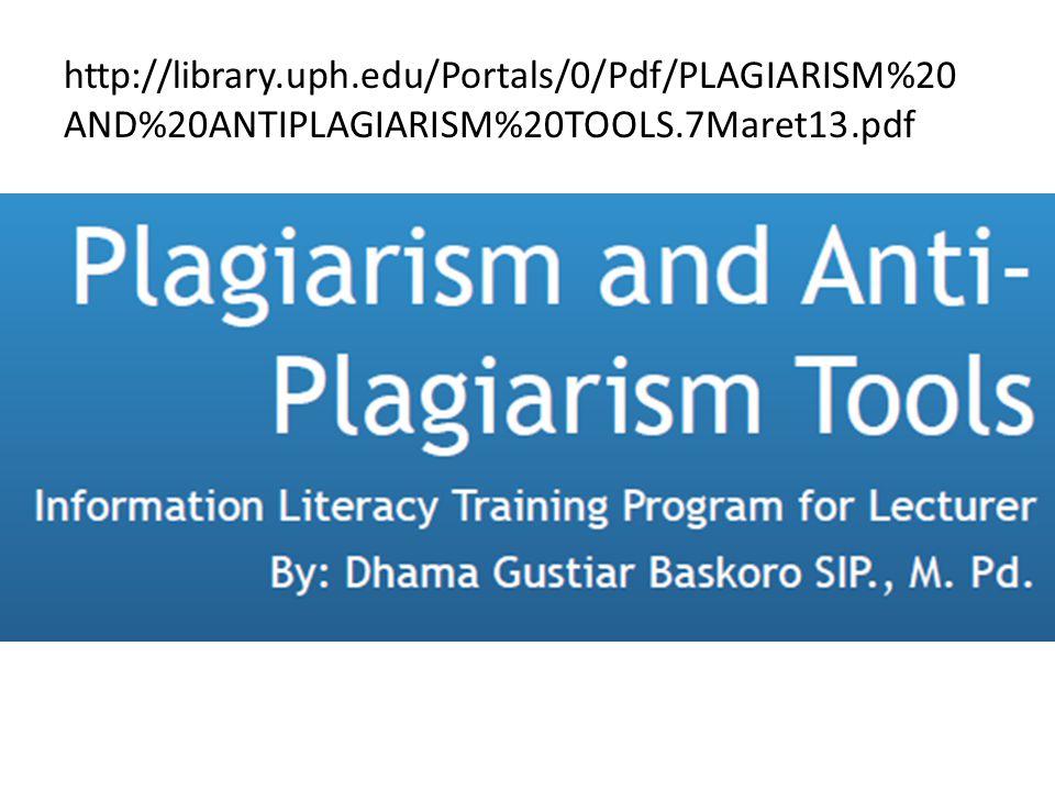 http://library.uph.edu/Portals/0/Pdf/PLAGIARISM%20 AND%20ANTIPLAGIARISM%20TOOLS.7Maret13.pdf