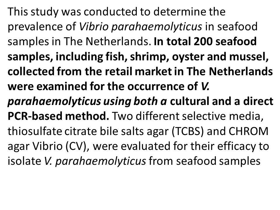 This study was conducted to determine the prevalence of Vibrio parahaemolyticus in seafood samples in The Netherlands. In total 200 seafood samples, i