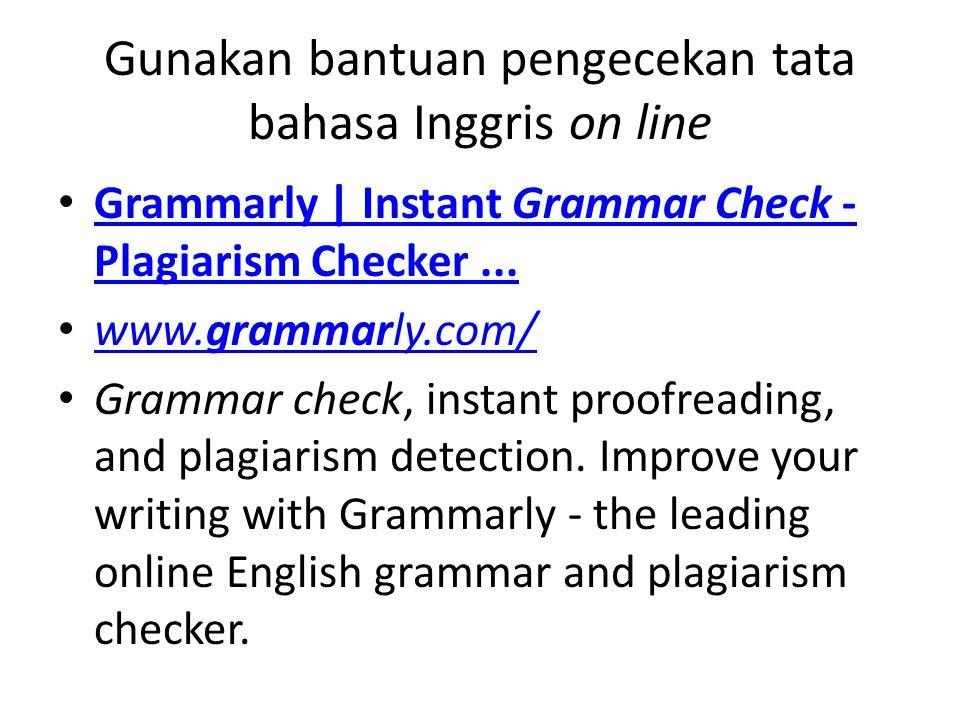 Gunakan bantuan pengecekan tata bahasa Inggris on line Grammarly | Instant Grammar Check - Plagiarism Checker...