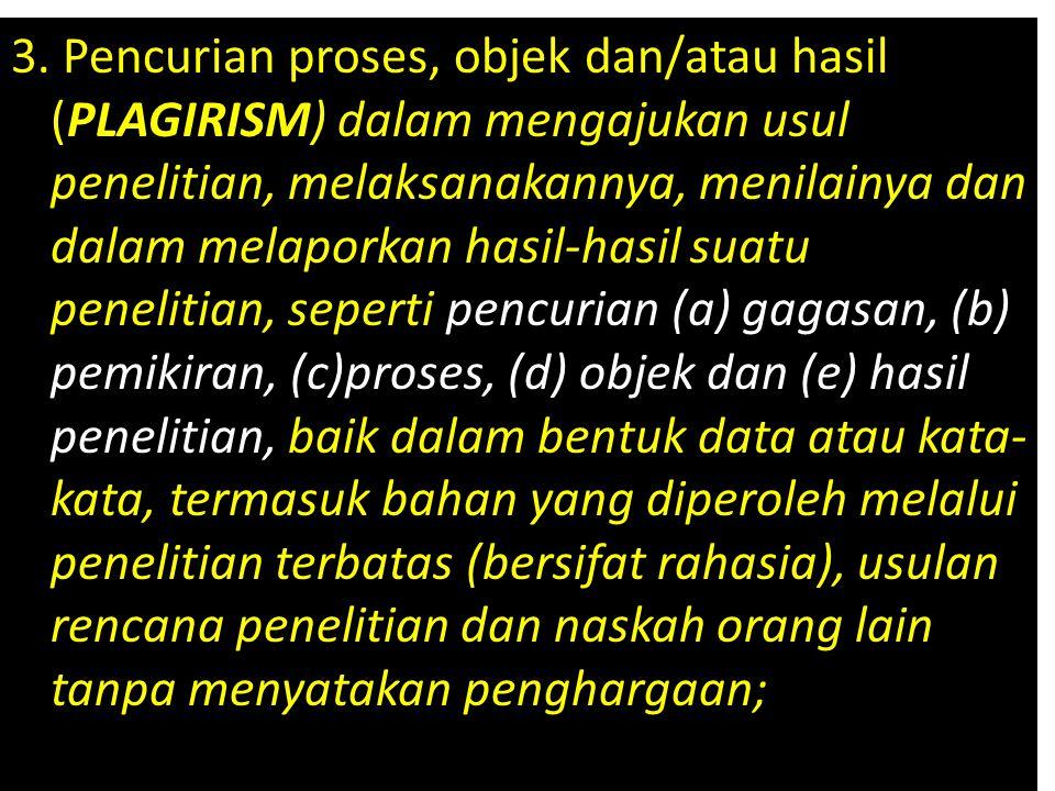 3. Pencurian proses, objek dan/atau hasil (PLAGIRISM) dalam mengajukan usul penelitian, melaksanakannya, menilainya dan dalam melaporkan hasil-hasil s
