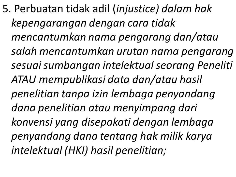 5. Perbuatan tidak adil (injustice) dalam hak kepengarangan dengan cara tidak mencantumkan nama pengarang dan/atau salah mencantumkan urutan nama peng