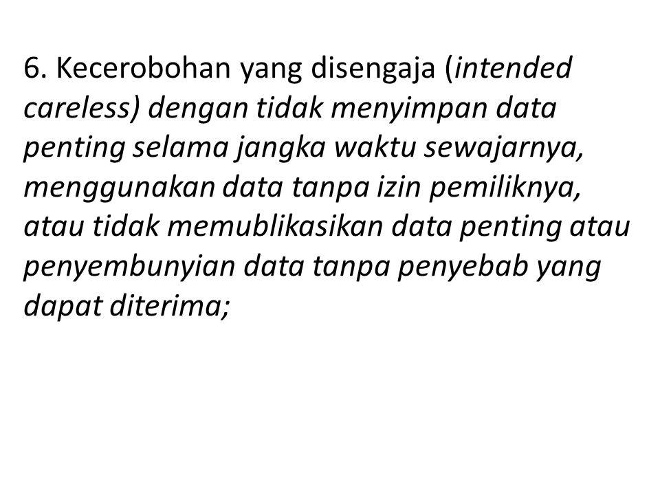 6. Kecerobohan yang disengaja (intended careless) dengan tidak menyimpan data penting selama jangka waktu sewajarnya, menggunakan data tanpa izin pemi