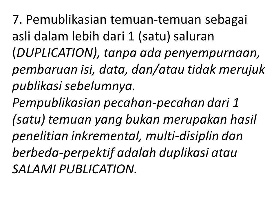 7. Pemublikasian temuan-temuan sebagai asli dalam lebih dari 1 (satu) saluran (DUPLICATION), tanpa ada penyempurnaan, pembaruan isi, data, dan/atau ti