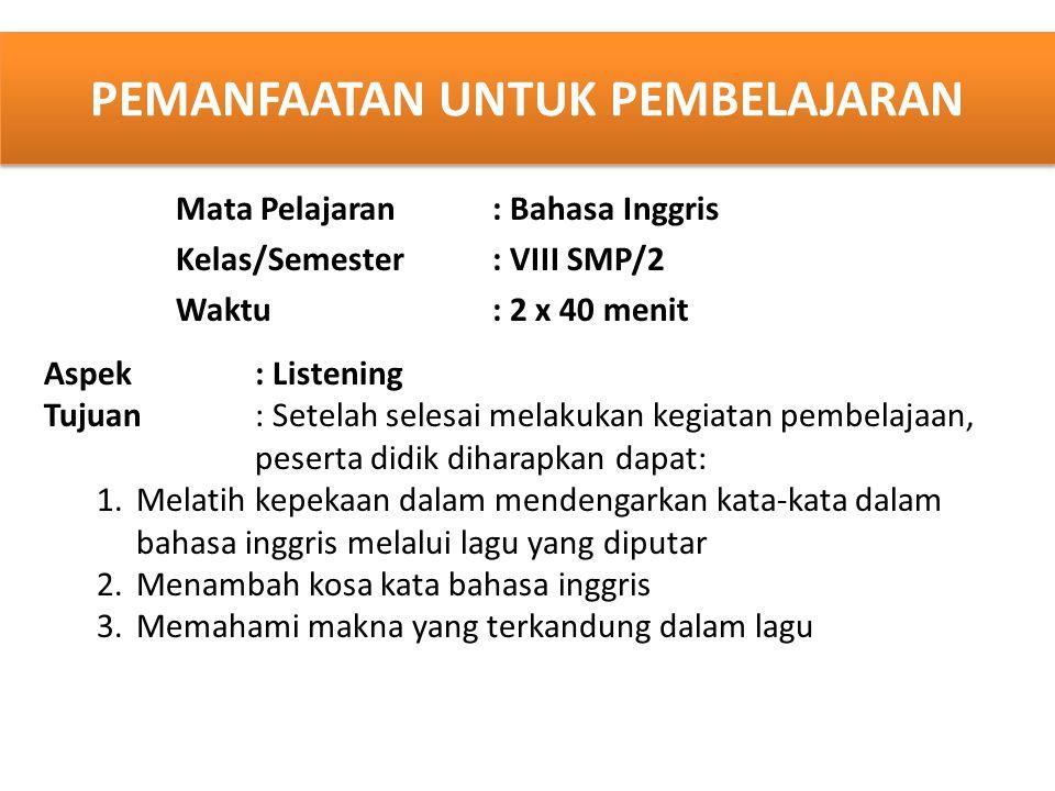 PEMANFAATAN UNTUK PEMBELAJARAN Mata Pelajaran: Bahasa Inggris Kelas/Semester: VIII SMP/2 Waktu: 2 x 40 menit Aspek: Listening Tujuan: Setelah selesai