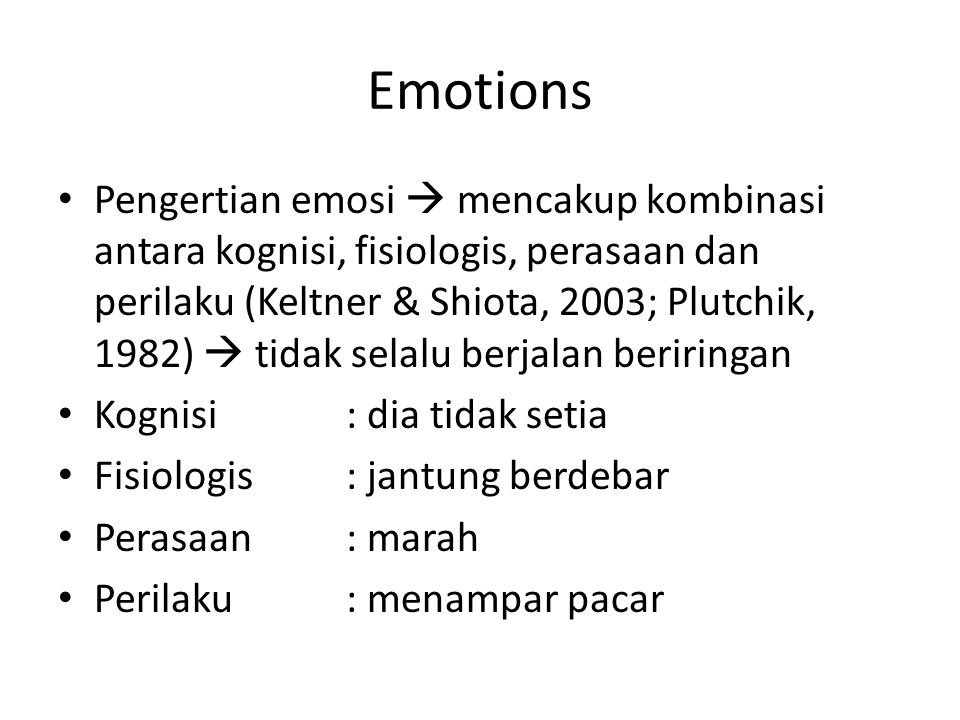 Emotions Pengertian emosi  mencakup kombinasi antara kognisi, fisiologis, perasaan dan perilaku (Keltner & Shiota, 2003; Plutchik, 1982)  tidak sela