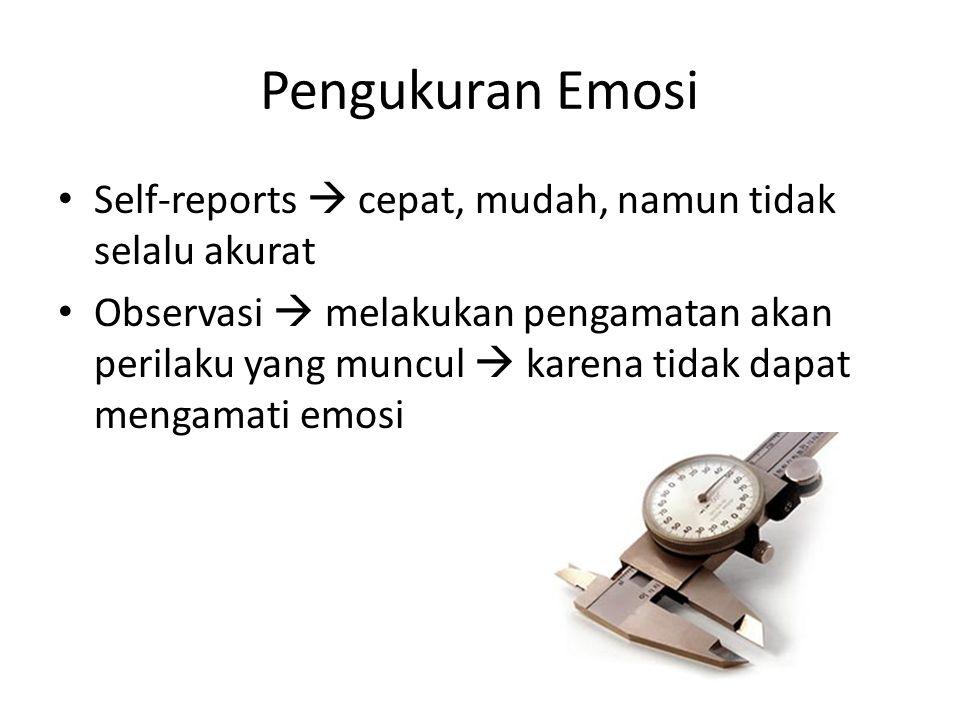Pengukuran Emosi Self-reports  cepat, mudah, namun tidak selalu akurat Observasi  melakukan pengamatan akan perilaku yang muncul  karena tidak dapa