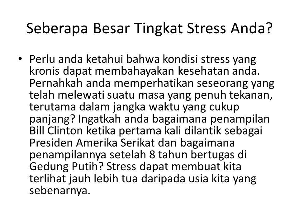 Seberapa Besar Tingkat Stress Anda? Perlu anda ketahui bahwa kondisi stress yang kronis dapat membahayakan kesehatan anda. Pernahkah anda memperhatika