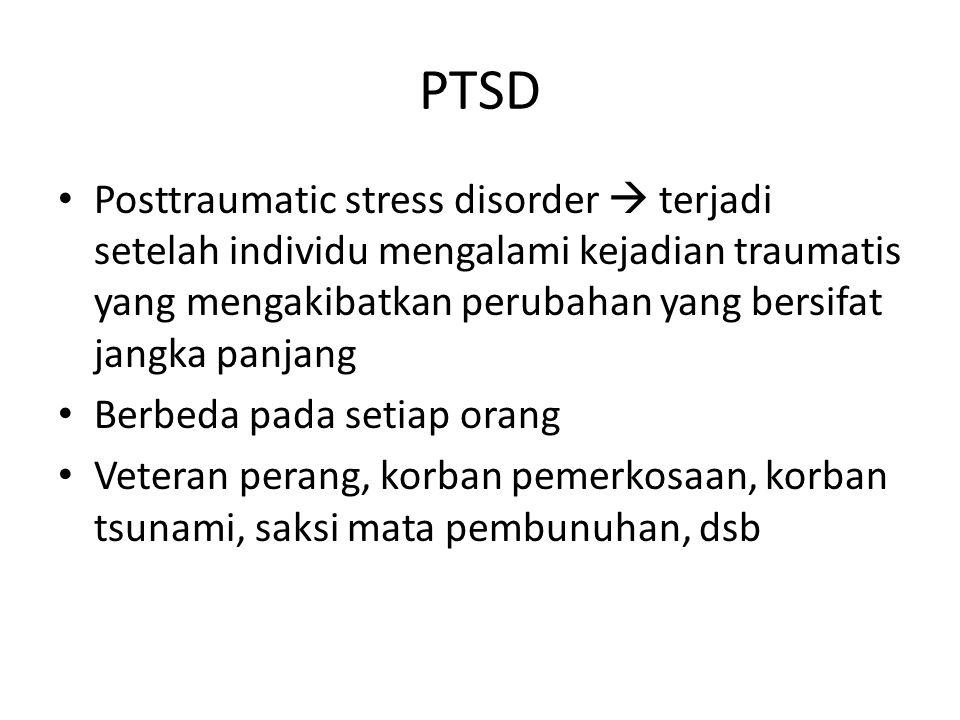 PTSD Posttraumatic stress disorder  terjadi setelah individu mengalami kejadian traumatis yang mengakibatkan perubahan yang bersifat jangka panjang B