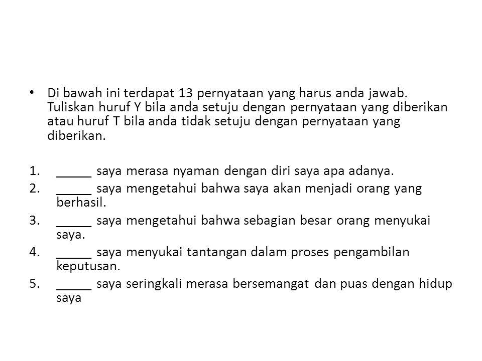 Di bawah ini terdapat 13 pernyataan yang harus anda jawab. Tuliskan huruf Y bila anda setuju dengan pernyataan yang diberikan atau huruf T bila anda t