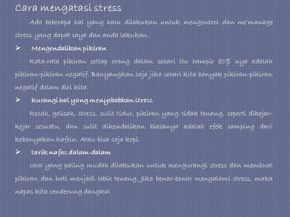 Tips mengatasi stress Ada 8 tips cara mengatasi stress di tempat kerja yaitu sbb : 1.Rencanakan dengan baik aktivitas anda 2.